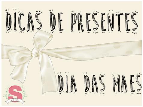 Estilo S, Dicas de Presentes, Dia das Mães, Tipo de Mãe, Mommy, Mother, Mother's Day, Futura Mãe, Mãe Viajante, Mãe Leitora, Mãe Vaidosa, Mãe Mestre Cuca